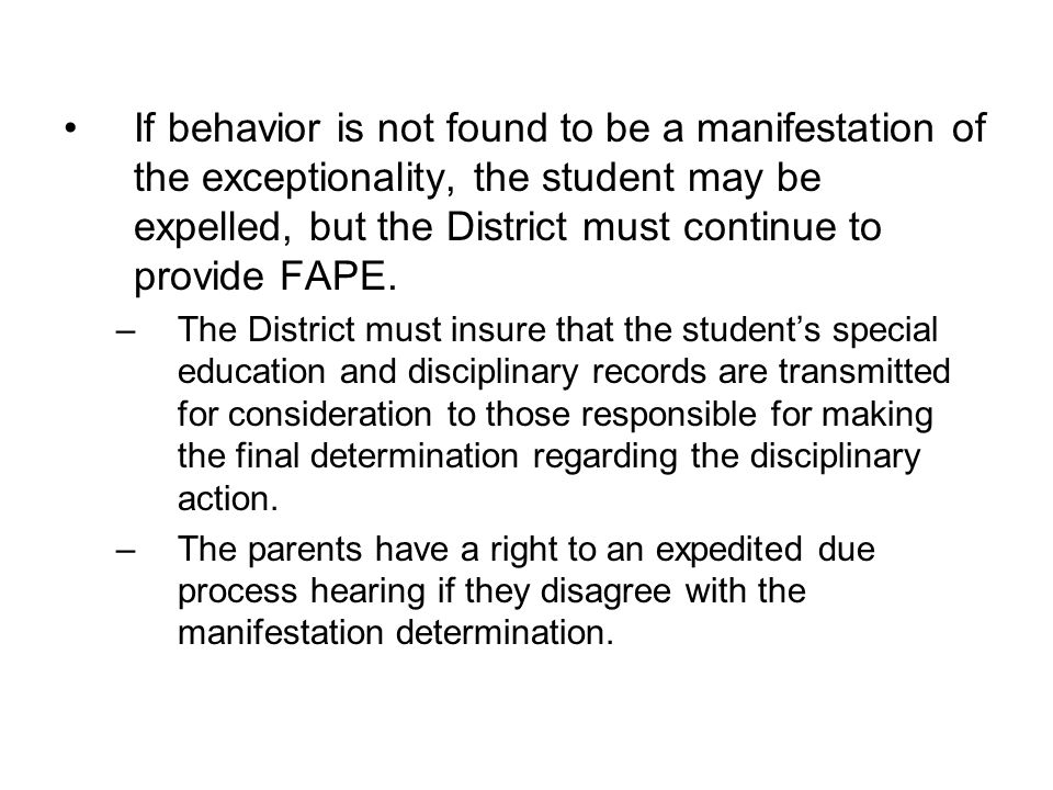 If behavior is not found to be a manifestation of the exceptionality, the student may be expelled, but the District must continue to provide FAPE.