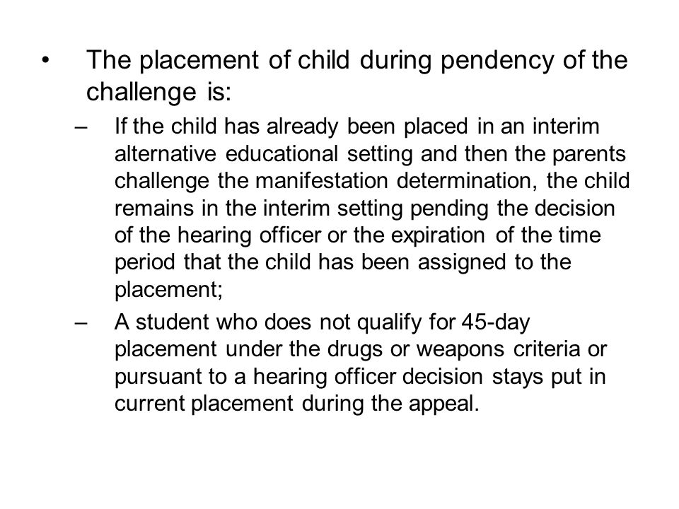 The placement of child during pendency of the challenge is: