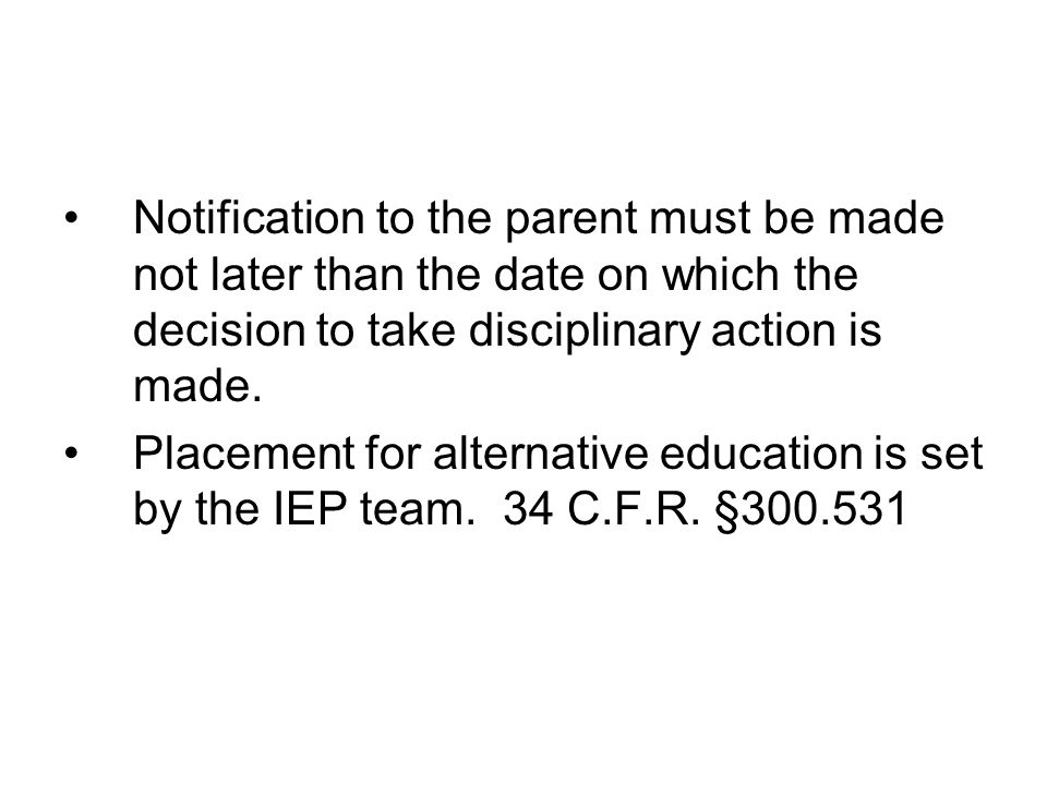 Notification to the parent must be made not later than the date on which the decision to take disciplinary action is made.