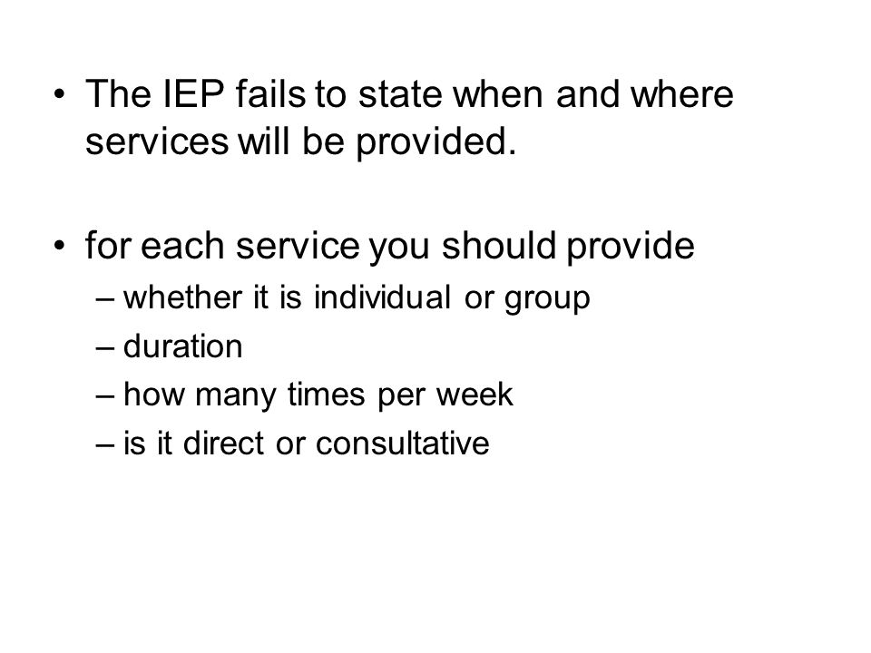 The IEP fails to state when and where services will be provided.