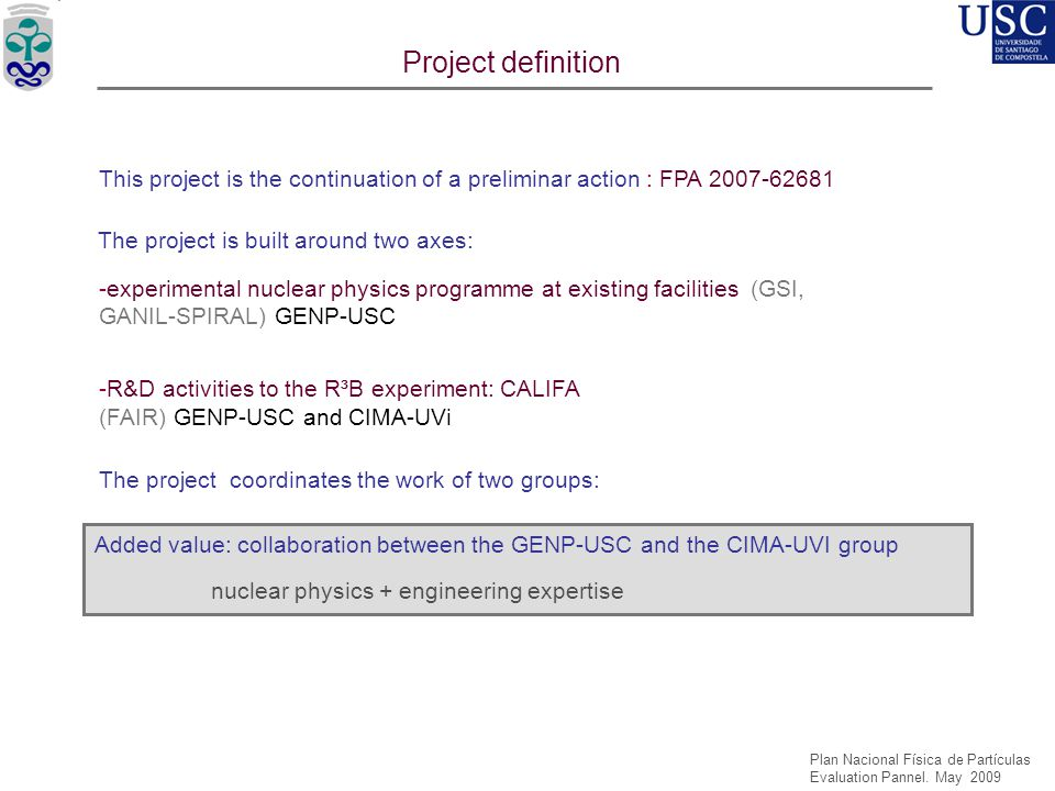 Project definition This project is the continuation of a preliminar action : FPA 2007-62681. The project is built around two axes: