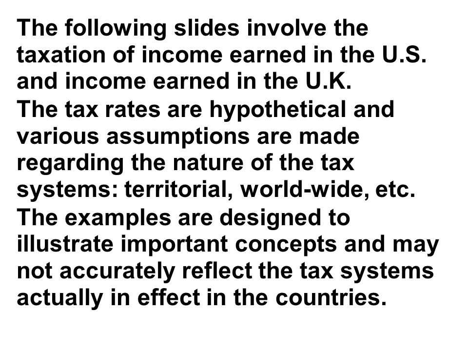 The following slides involve the taxation of income earned in the U. S