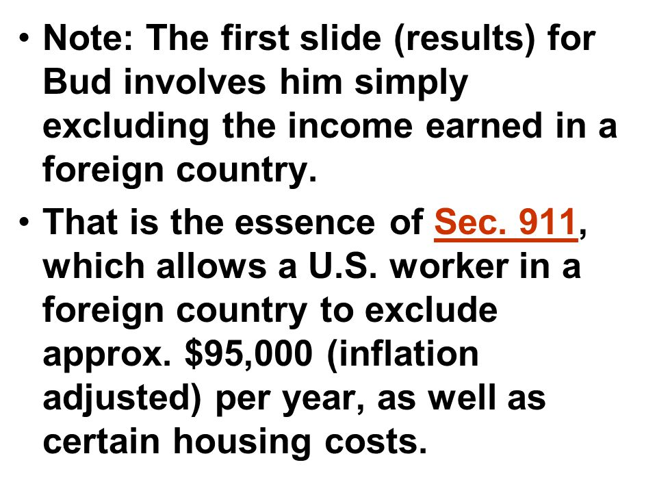 Note: The first slide (results) for Bud involves him simply excluding the income earned in a foreign country.