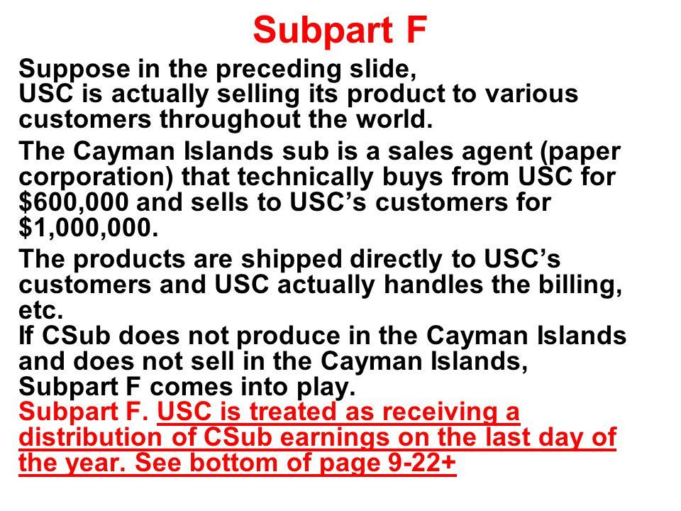 Subpart F Suppose in the preceding slide, USC is actually selling its product to various customers throughout the world.