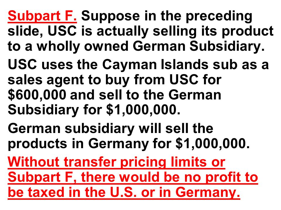 Subpart F. Suppose in the preceding slide, USC is actually selling its product to a wholly owned German Subsidiary.