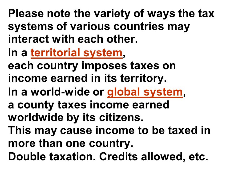 Please note the variety of ways the tax systems of various countries may interact with each other.
