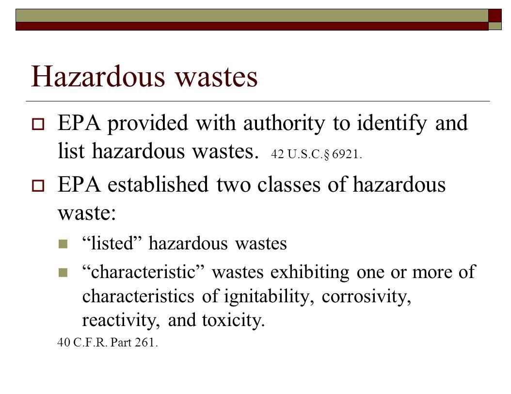Hazardous wastes EPA provided with authority to identify and list hazardous wastes. 42 U.S.C.§ 6921.