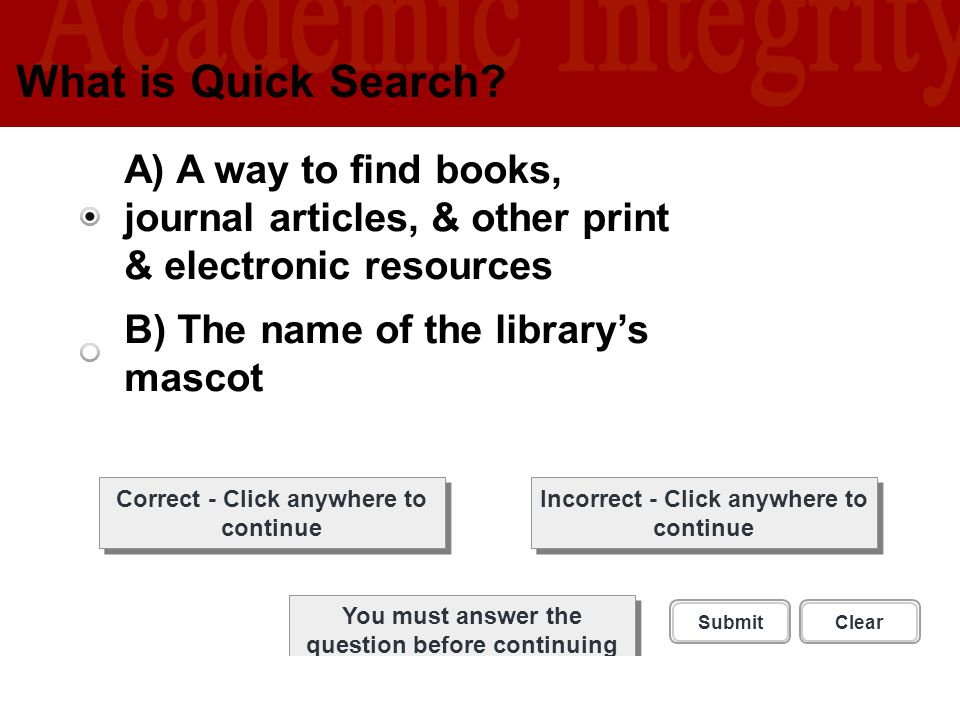 What is Quick Search A) A way to find books, journal articles, & other print & electronic resources.