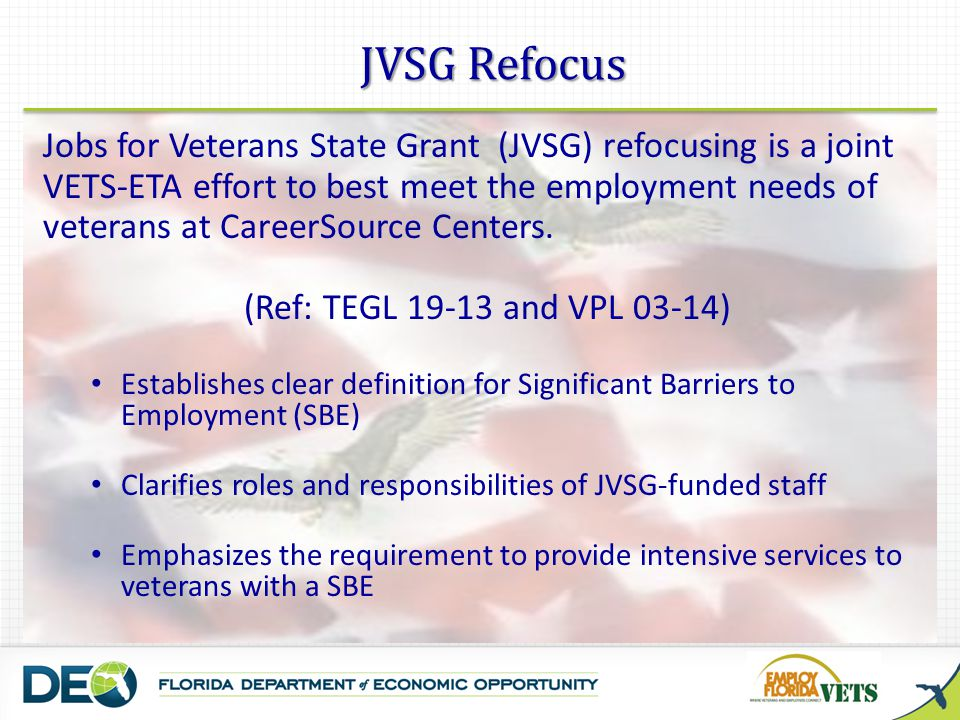 JVSG Refocus Jobs for Veterans State Grant (JVSG) refocusing is a joint. VETS-ETA effort to best meet the employment needs of.