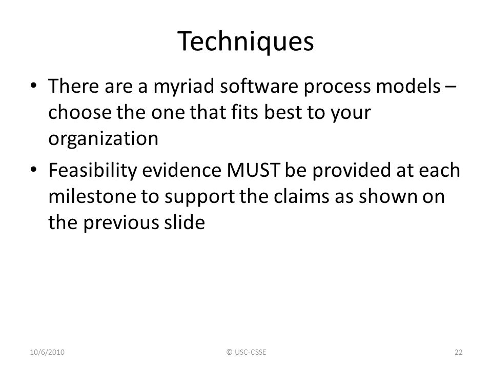 Techniques There are a myriad software process models – choose the one that fits best to your organization.