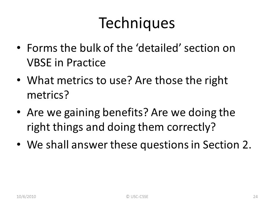 Techniques Forms the bulk of the 'detailed' section on VBSE in Practice. What metrics to use Are those the right metrics