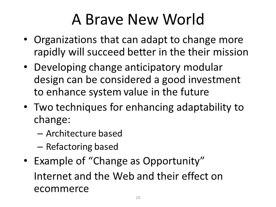 A Brave New World Organizations that can adapt to change more rapidly will succeed better in the their mission.
