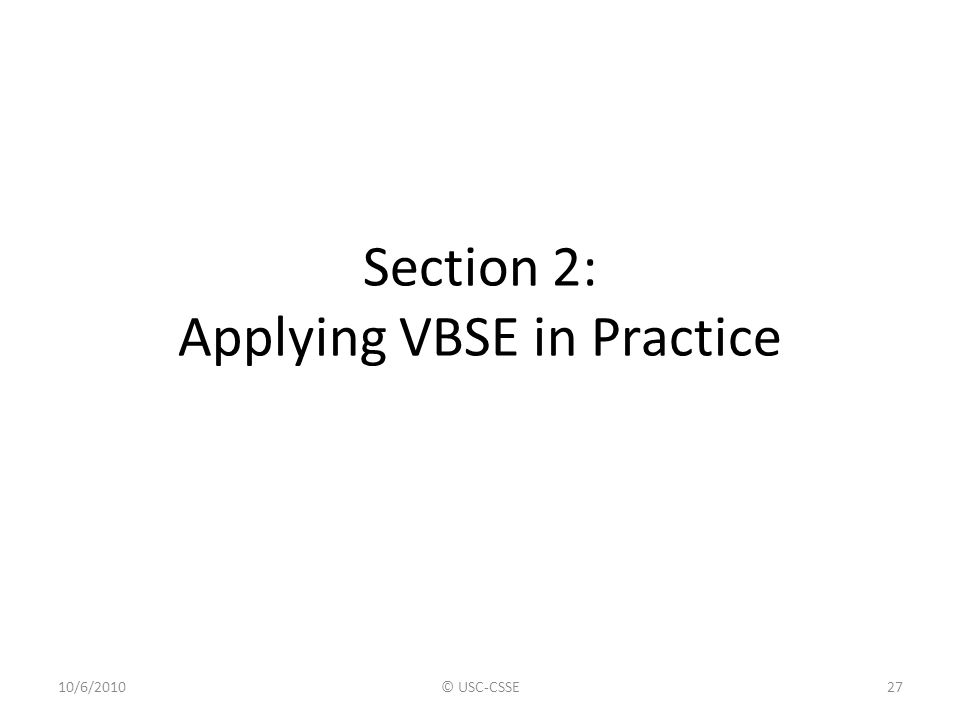 Section 2: Applying VBSE in Practice