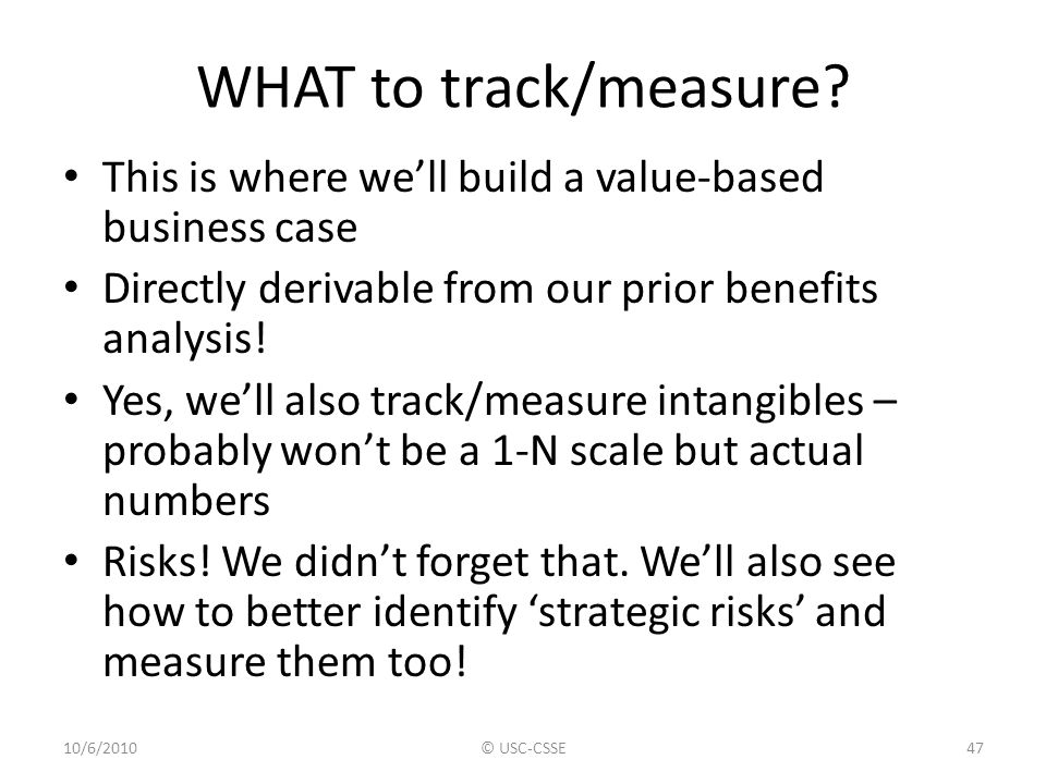 WHAT to track/measure This is where we'll build a value-based business case. Directly derivable from our prior benefits analysis!