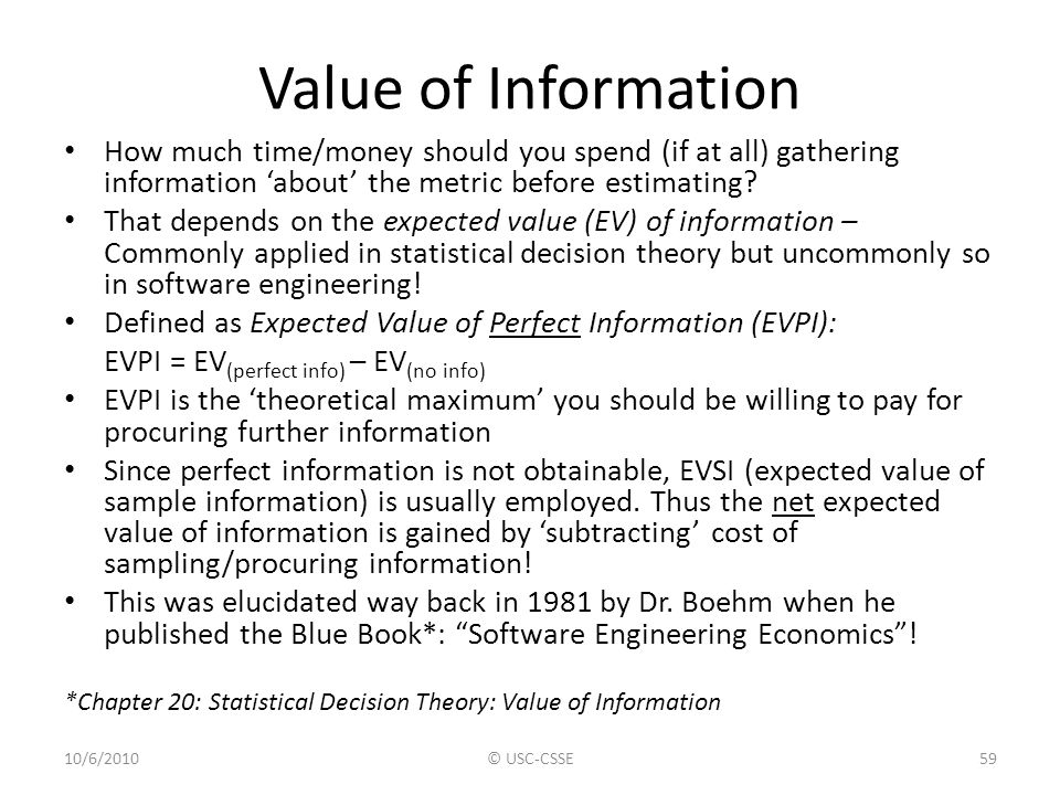 Value of Information How much time/money should you spend (if at all) gathering information 'about' the metric before estimating
