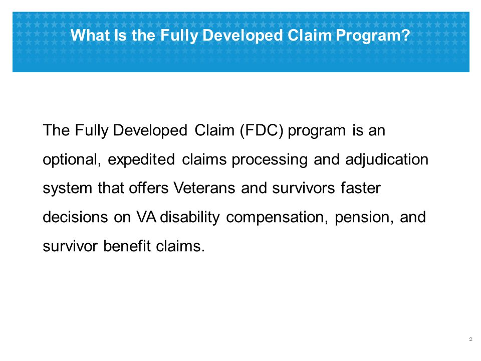 Why Use the FDC Process Veterans and survivors take charge of their claim by gathering and providing all the evidence at once.