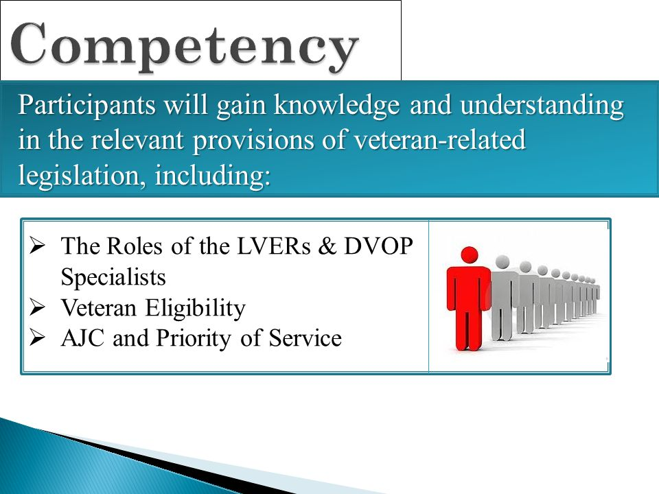 Competency Participants will gain knowledge and understanding in the relevant provisions of veteran-related legislation, including: