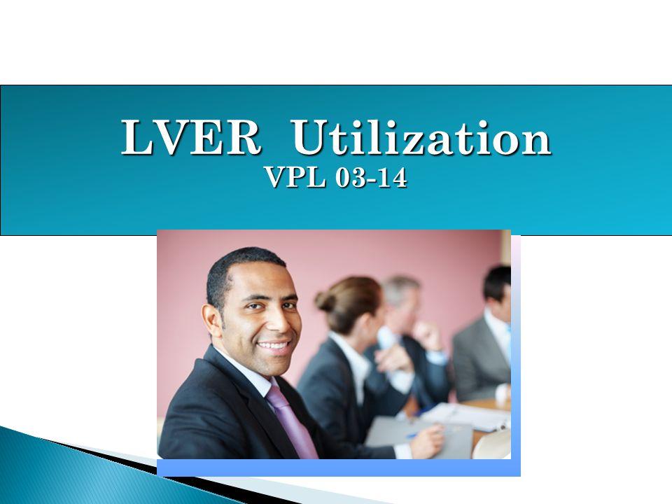 LVER Utilization VPL 03-14 LVER is described in more detail in VPL 07-05