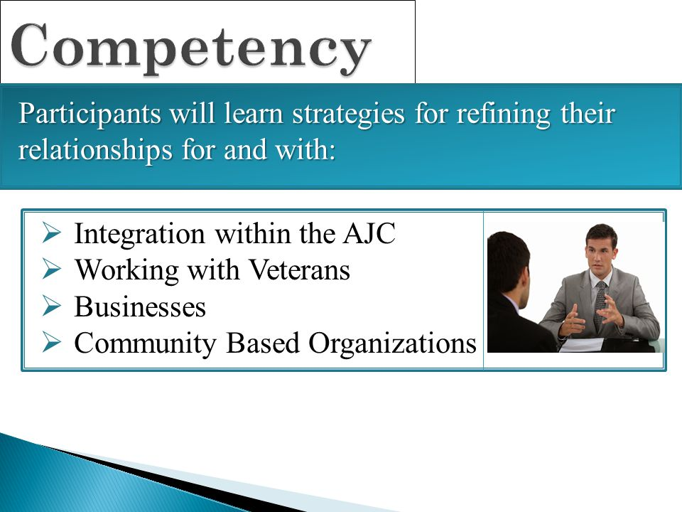 Competency Participants will learn strategies for refining their relationships for and with: Integration within the AJC.