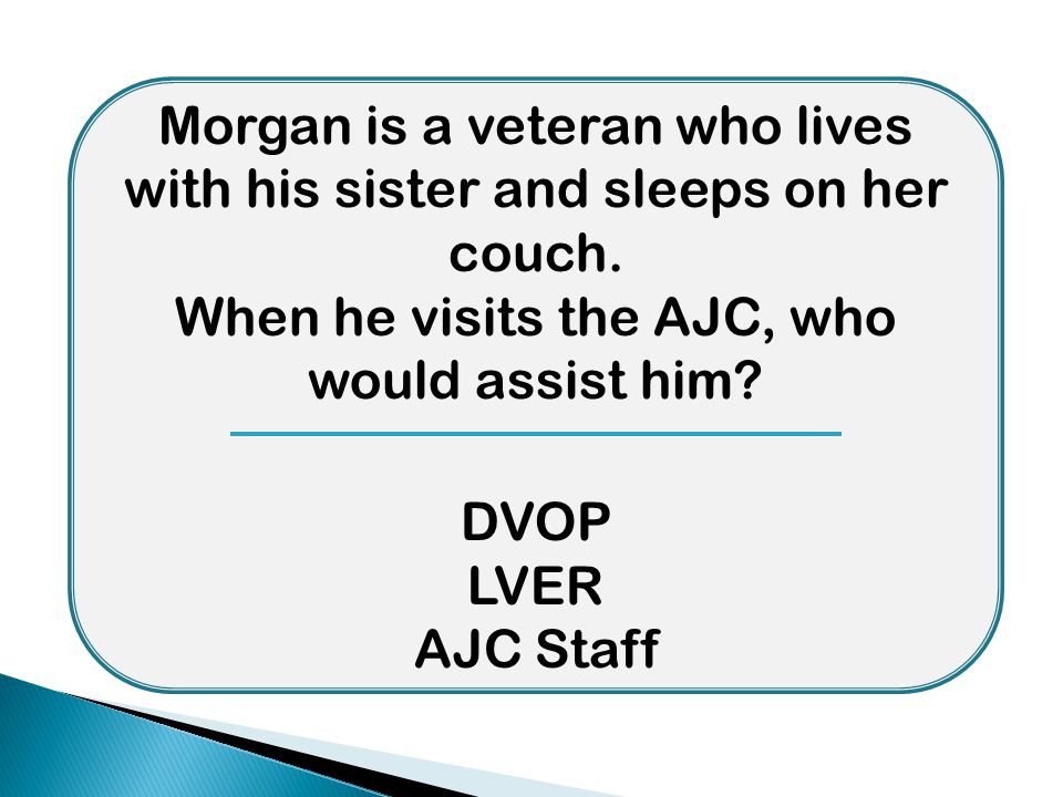 Morgan is a veteran who lives with his sister and sleeps on her couch.