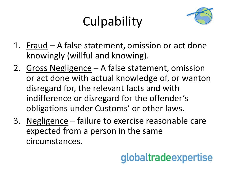 Culpability Fraud – A false statement, omission or act done knowingly (willful and knowing).