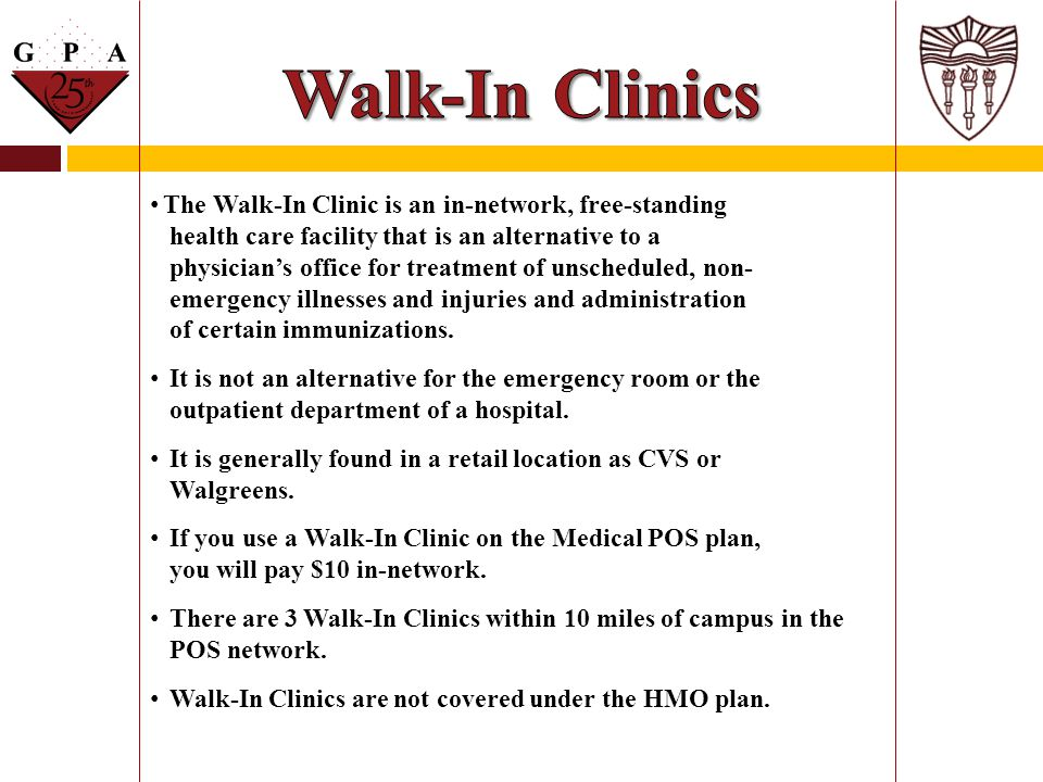 Walk-In Clinics The Walk-In Clinic is an in-network, free-standing