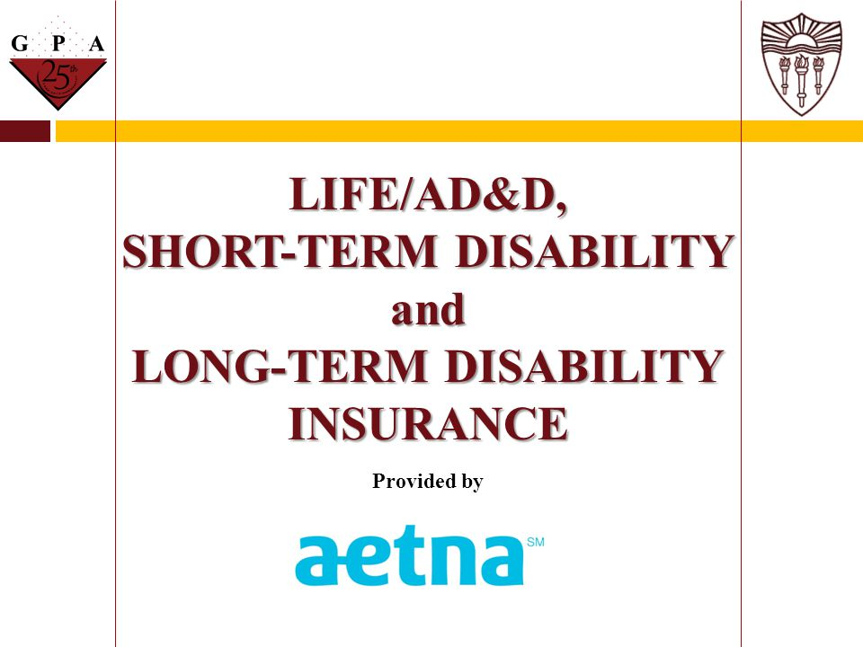 LIFE/AD&D, SHORT-TERM DISABILITY and LONG-TERM DISABILITY INSURANCE Provided by