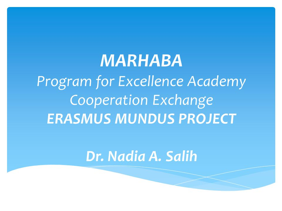 MARHABA Program for Excellence Academy Cooperation Exchange ERASMUS MUNDUS PROJECT Dr.