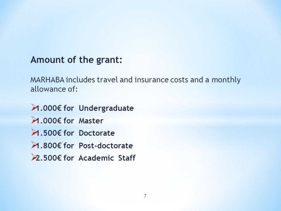 Amount of the grant: MARHABA includes travel and insurance costs and a monthly allowance of: 1.000€ for Undergraduate.