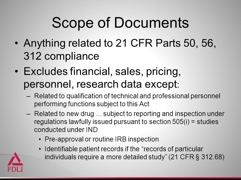 Scope of Documents Anything related to 21 CFR Parts 50, 56, 312 compliance. Excludes financial, sales, pricing, personnel, research data except: