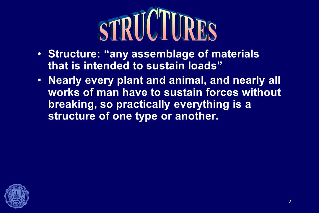 STRUCTURES Structure: any assemblage of materials that is intended to sustain loads