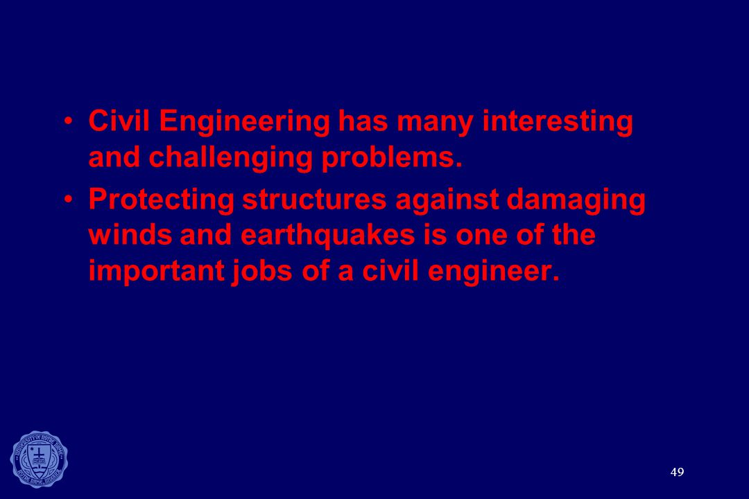 Civil Engineering has many interesting and challenging problems.