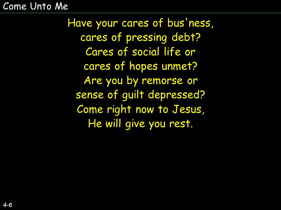Have your cares of bus ness, cares of pressing debt