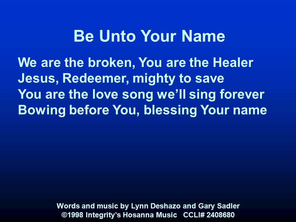Be Unto Your Name We are the broken, You are the Healer