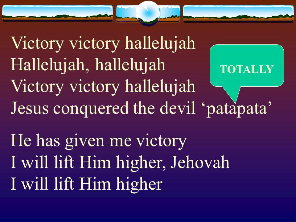 Victory victory hallelujah Hallelujah, hallelujah Victory victory hallelujah Jesus conquered the devil 'patapata'