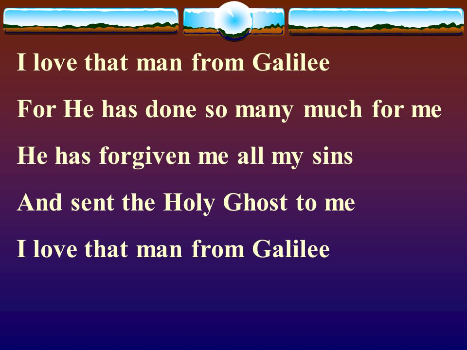 I love that man from Galilee