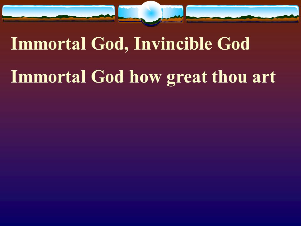 Immortal God, Invincible God