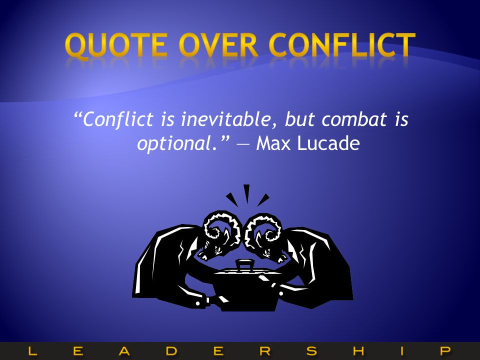 Conflict is inevitable, but combat is optional. — Max Lucade