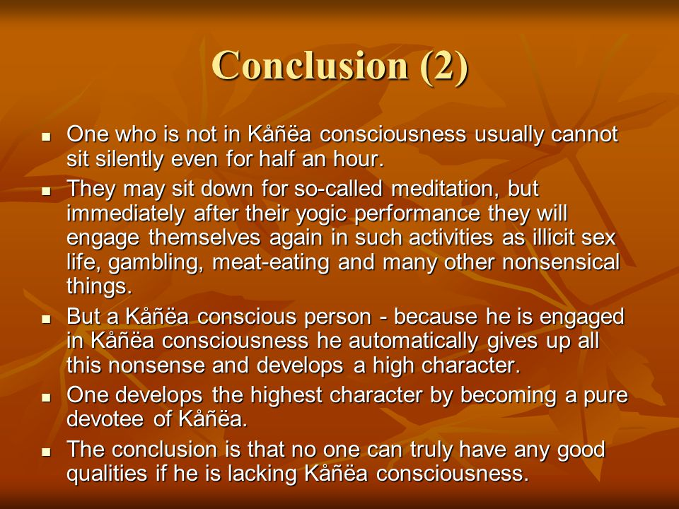Conclusion (2) One who is not in Kåñëa consciousness usually cannot sit silently even for half an hour.