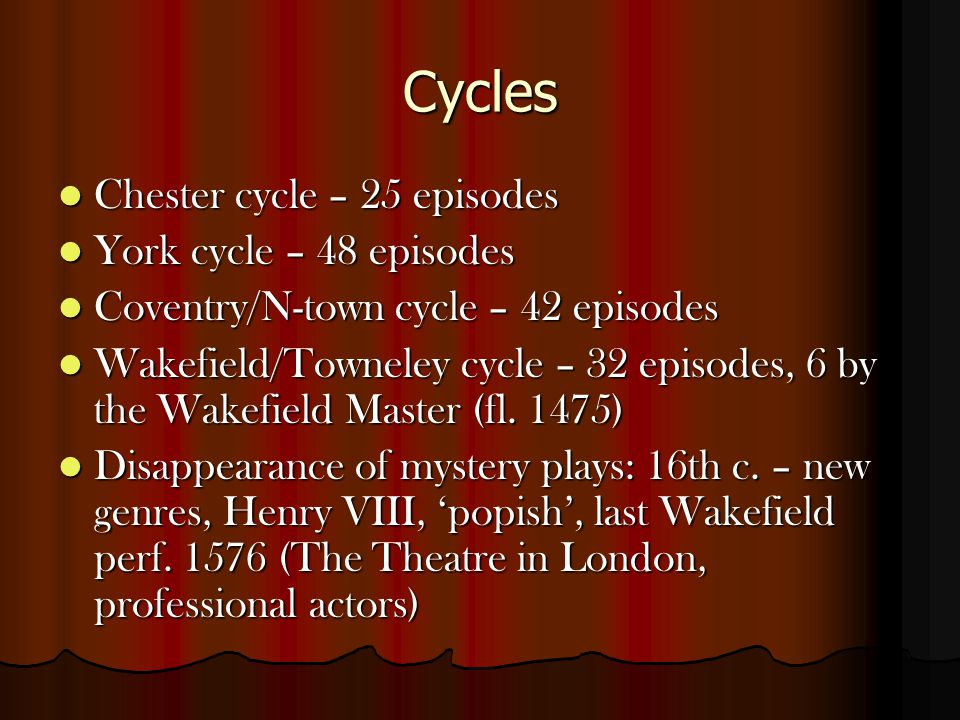 Cycles Chester cycle – 25 episodes York cycle – 48 episodes