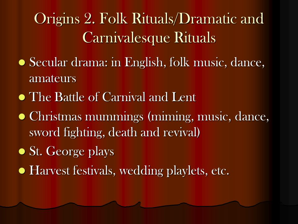 Origins 2. Folk Rituals/Dramatic and Carnivalesque Rituals