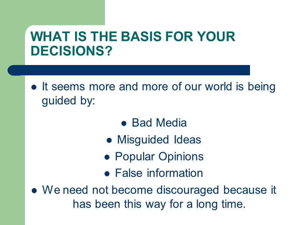 WHAT IS THE BASIS FOR YOUR DECISIONS
