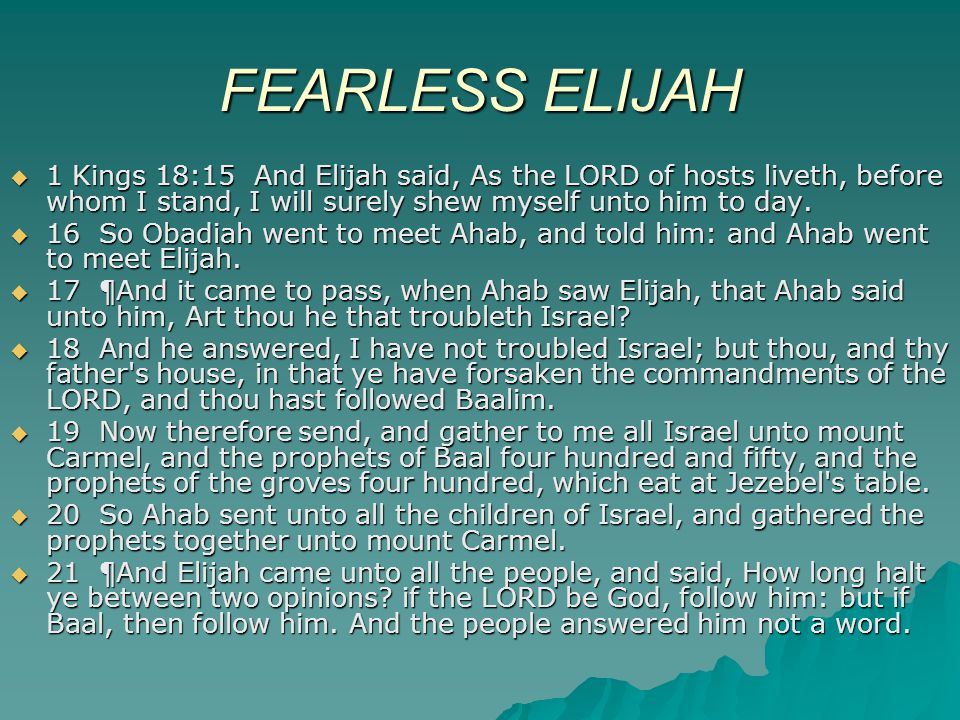 FEARLESS ELIJAH 1 Kings 18:15 And Elijah said, As the LORD of hosts liveth, before whom I stand, I will surely shew myself unto him to day.