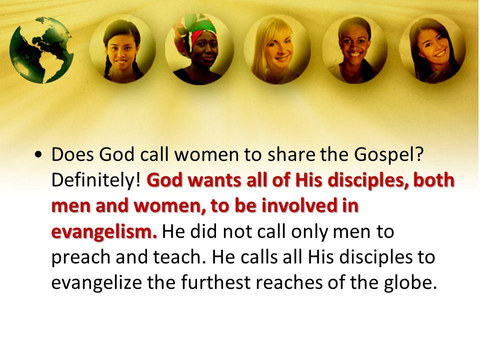Does God call women to share the Gospel. Definitely
