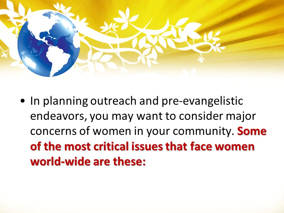 In planning outreach and pre-evangelistic endeavors, you may want to consider major concerns of women in your community.