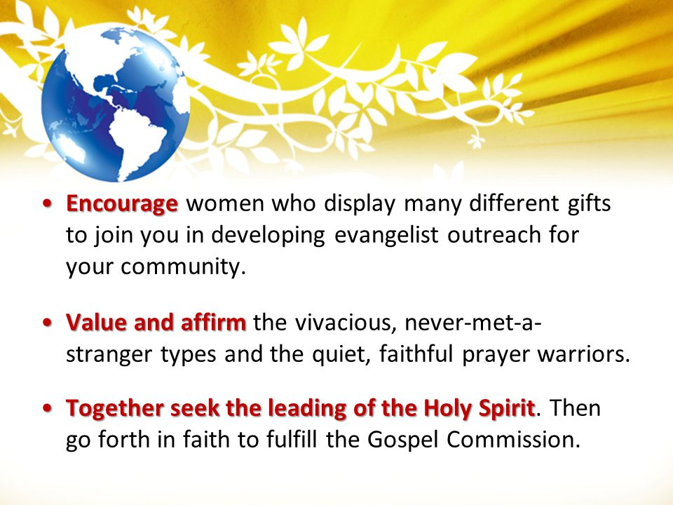 Encourage women who display many different gifts to join you in developing evangelist outreach for your community.