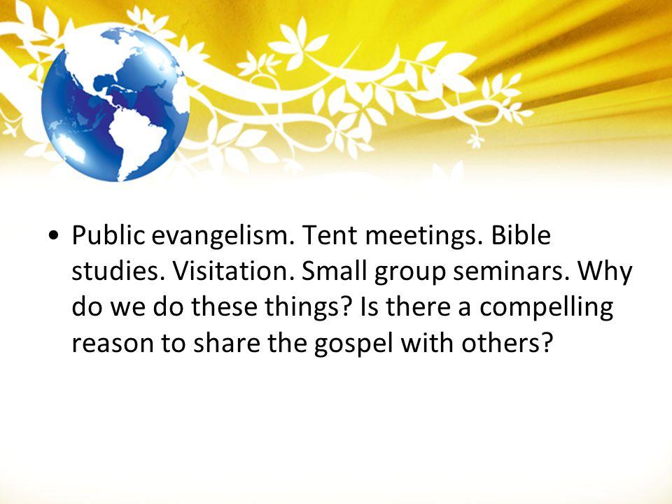 Public evangelism. Tent meetings. Bible studies. Visitation