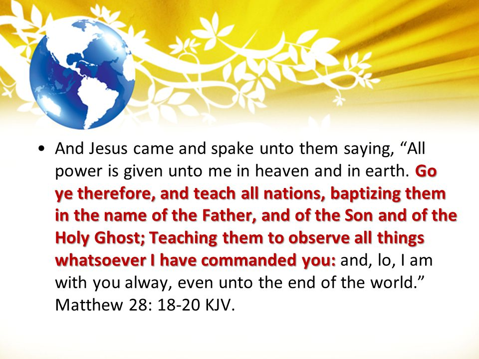 And Jesus came and spake unto them saying, All power is given unto me in heaven and in earth.