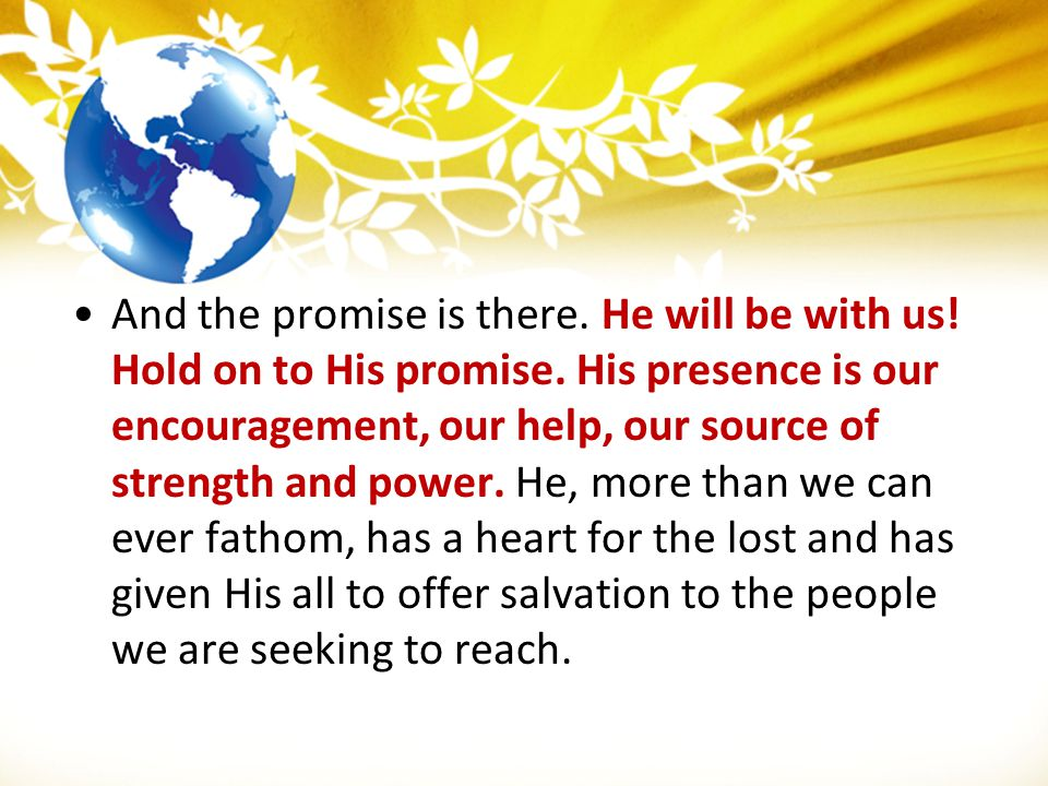 And the promise is there. He will be with us. Hold on to His promise