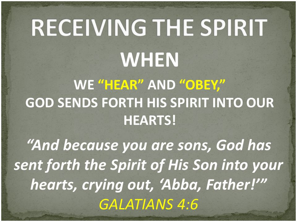 WE HEAR AND OBEY, GOD SENDS FORTH HIS SPIRIT INTO OUR HEARTS!